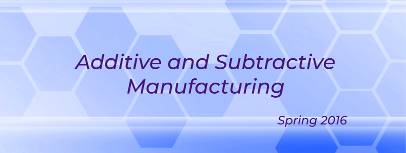MECH 0107 - Additive and Subtractive Manufacturing